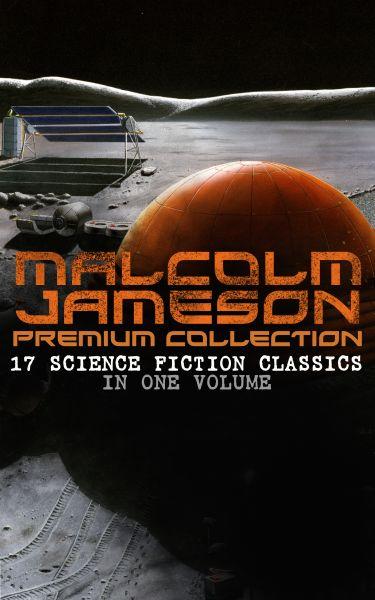 MALCOLM JAMESON Premium Collection – 17 Science Fiction Classics in One Volume