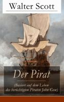 Der Pirat (Basiert auf dem Leben des berüchtigten Piraten John Gow) - Vollständige deutsche Ausgabe