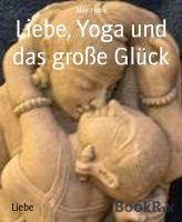 Liebe, Yoga und das große Glück