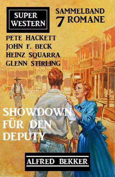 Showdown für den Deputy: Super Western Sammelband 7 Romane