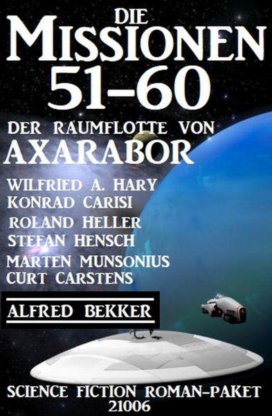 Die Missionen 51-60: Die Missionen der Raumflotte von Axarabor: Science Fiction Roman-Paket 21006