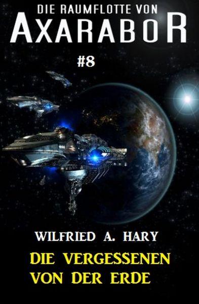 Die Raumflotte von Axarabor #8: Die Vergessenen von der Erde