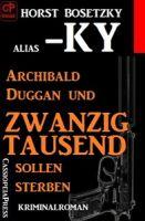 Archibald Duggan und zwanzigtausend sollen sterben