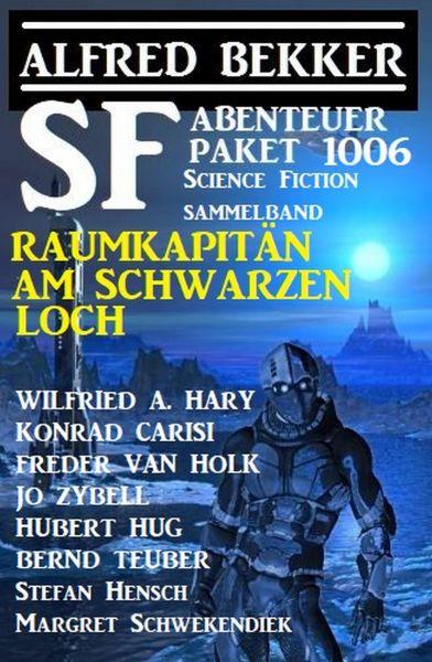 SF Abenteuer-Paket 1006 - Raumkapitän am Schwarzen Loch: Science Fiction Sammelband 1006