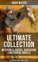 OWEN WISTER Ultimate Collection: Western Classics, Adventure & Historical Novels (Including Non-Fict