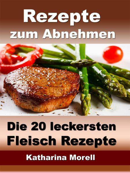 Rezepte zum Abnehmen - Die 20 leckersten Fleisch Rezepte mit Tipps zum Abnehmen
