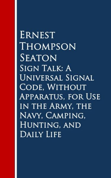 Sign Talk: A Universal Signal Code, Without Appara, Hunting, and Daily Life