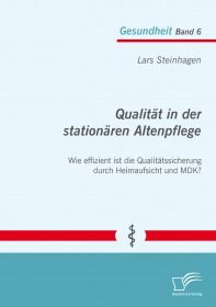 Qualität in der stationären Altenpflege: Wie effizient ist die Qualitätssicherung durch Heimaufsicht