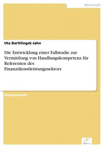 Die Entwicklung einer Fallstudie zur Vermittlung von Handlungskompetenz für Referenten des Finanzdie