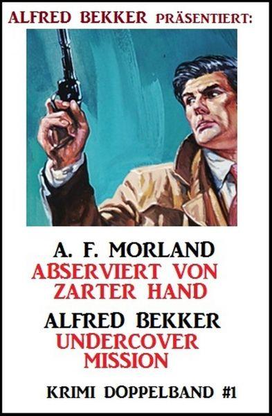 Krimi Doppelband #1 - Abserviert von zarter Hand/Undercover Mission