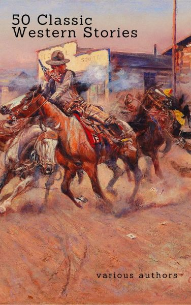 50 Classic Western Stories You Should Read (Zongo Classics)