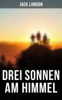 Drei Sonnen am Himmel (Vollständige deutsche Ausgabe)