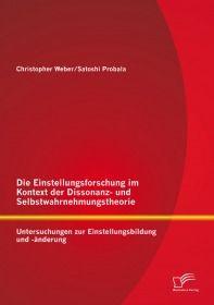 Die Einstellungsforschung im Kontext der Dissonanz- und Selbstwahrnehmungstheorie: Untersuchungen zu