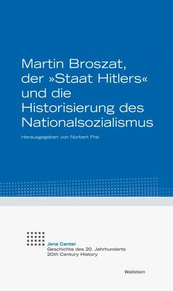 """Martin Broszat, der """"Staat Hitlers"""" und die Historisierung des Nationalsozialismus"""