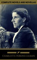 Charlotte Perkins Gilman: The Complete Novels and Novellas (Golden Deer Classics)