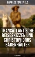 Transatlantische Reiseskizzen und Christophorus Bärenhäuter (Westernroman)