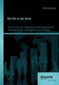 Die EU in der Krise: Wie hat sich der Integrationswille ausgewählter Mitgliedsstaaten durch die Kris