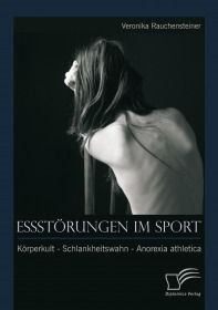 Essstörungen im Sport: Körperkult - Schlankheitswahn - Anorexia athletica