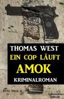 Ein Cop läuft Amok: Kriminalroman