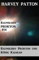 Raumschiff Prokyon und König Kaiakan (Raumschiff Prokyon #14)