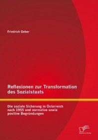 Reflexionen zur Transformation des Sozialstaats: Die soziale Sicherung in Österreich nach 1955 und n