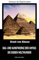 Bau- und Kunstwerke der Antike: Die sieben Weltwunder