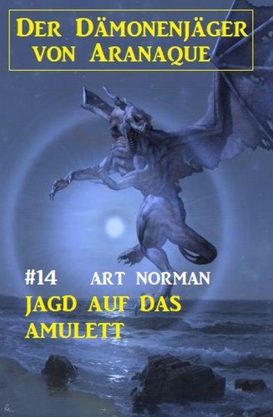 Der Dämonenjäger von Aranaque 14: Jagd nach dem Amulett