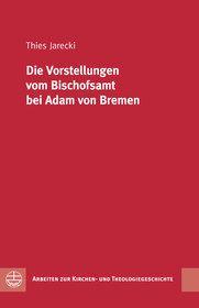 Die Vorstellungen vom Bischofsamt bei Adam von Bremen