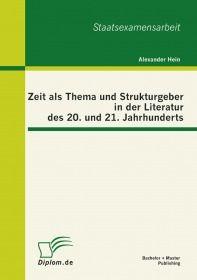 Zeit als Thema und Strukturgeber in der Literatur des 20. und 21. Jahrhunderts