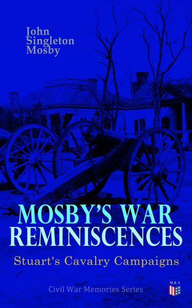Mosby's War Reminiscences - Stuart's Cavalry Campaigns
