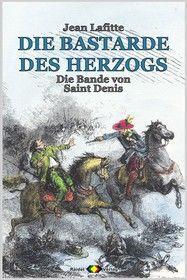 DIE BASTARDE DES HERZOGS, Bd. 09: Die Bande von Saint Denis
