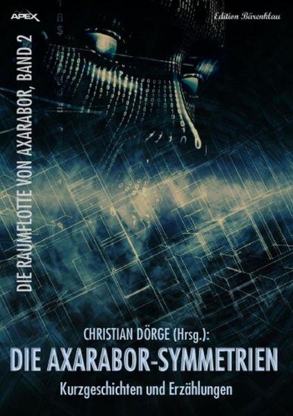 Die Axarabor-Symmetrien: Kurzgeschichten und Erzählungen: Die Raumflotte von Axarabor