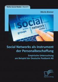 Social Networks als Instrument der Personalbeschaffung: Empirische Untersuchung am Beispiel der Deut