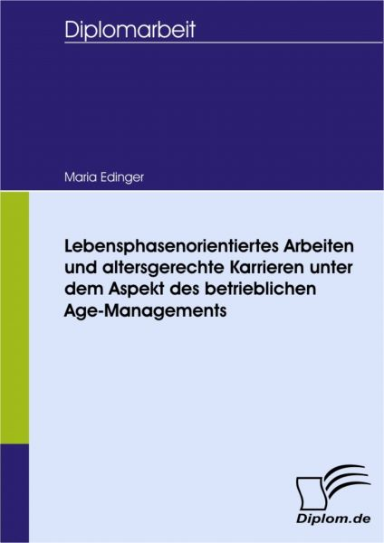 Lebensphasenorientiertes Arbeiten und altersgerechte Karrieren unter dem Aspekt des betrieblichen Ag