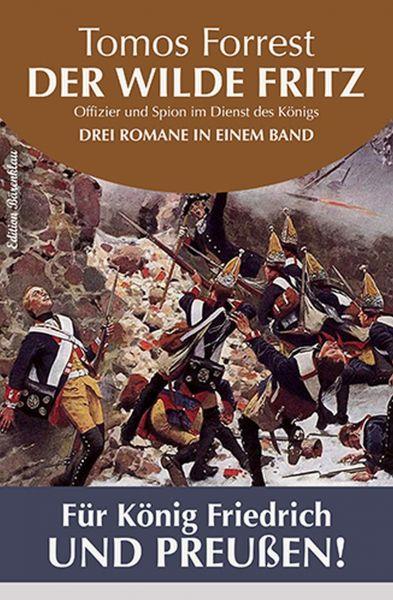 Für König Friedrich und Preußen! Der wilde Fritz - Drei Romane in einem Band