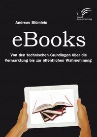 eBooks: Von den technischen Grundlagen über die Vermarktung bis zur öffentlichen Wahrnehmung