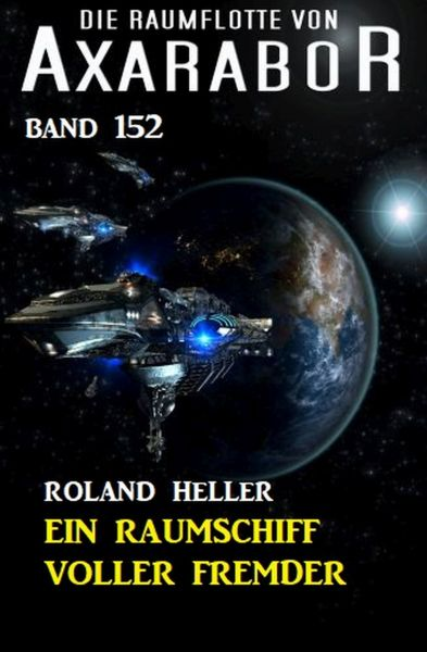 Ein Raumschiff voller Fremder: Die Raumflotte von Axarabor - Band 152