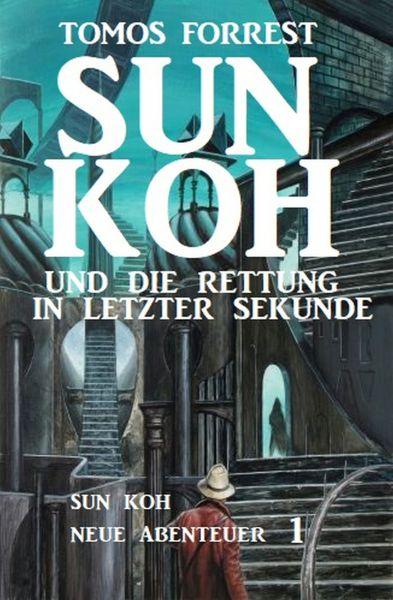 Sun Koh – Neue Abenteuer #1: Sun Koh und die Rettung in letzter Sekunde
