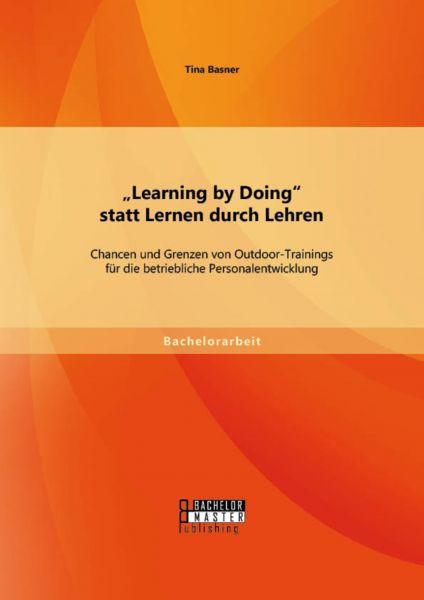 """""""Learning by Doing"""" statt Lernen durch Lehren: Chancen und Grenzen von Outdoor-Trainings für die bet"""