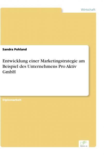 Entwicklung einer Marketingstrategie am Beispiel des Unternehmens Pro Aktiv GmbH