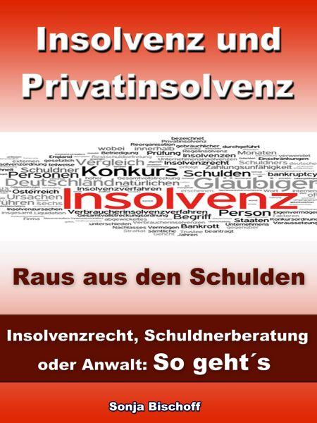 Insolvenz und Privatinsolvenz - Insolvenzrecht, Schuldnerberatung oder Anwalt: So geht´s