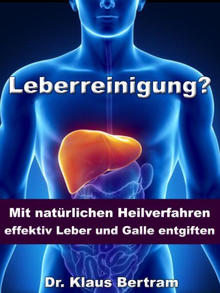 Leberreinigung? - Mit natürlichen Heilverfahren effektiv Leber und Galle entgiften
