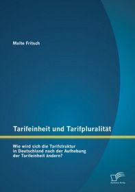 Tarifeinheit und Tarifpluralität: Wie wird sich die Tarifstruktur in Deutschland nach der Aufhebung