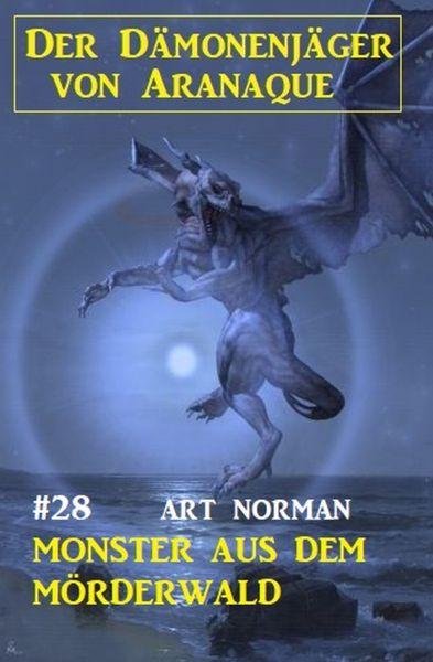 Der Dämonenjäger von Aranaque 28: Monster aus dem Mörderwald