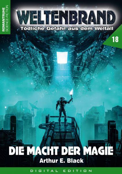 WELTENBRAND - Tödliche Gefahr aus dem Weltall 18: Die Macht der Magie