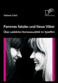 Femmes fatales und Kesse Väter: Über weibliche Homosexualität im Spielfilm