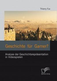 Geschichte für Gamer? Analyse der Geschichtsrepräsentation in Videospielen