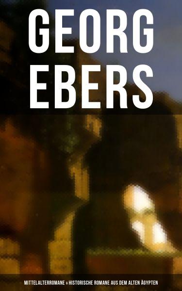 Georg Ebers: Mittelalterromane & Historische Romane aus dem alten Ägypten
