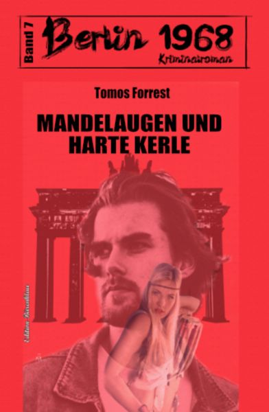 Mandelaugen und harte Kerle: Berlin 1968 Kriminalroman Band 7