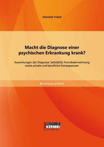 Macht die Diagnose einer psychischen Erkrankung krank? - Auswirkungen der Diagnose: Selbstbild, Frem